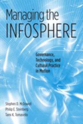 Managing the Infosphere: Governance, Technology, and Cultural Practice in Motion 9781592132799