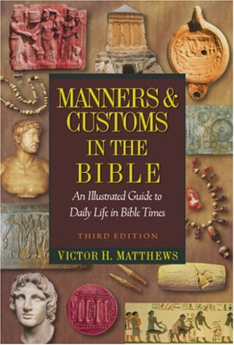 Manners & Customs in the Bible: An Illustrated Guide to Daily Life in Bible Times 9781598560596