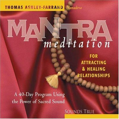 Mantra Meditation for Attracting & Healing Relationships: A 40-Day Program Using the Power of Sacred Sound 9781591791164