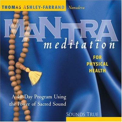 Mantra Meditation for Physical Health: A 40-Day Program Using the Power of Sacred Sound 9781591791157