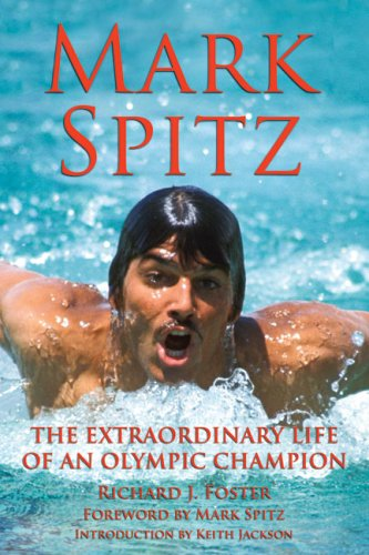 Mark Spitz: The Extraordinary Life of an Olympic Champion 9781595800398