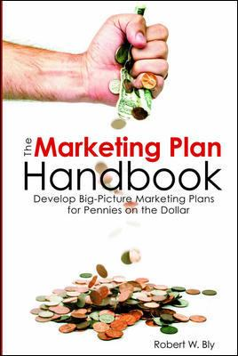 Marketing Plan Handbook: Develop Big Picture Marketing Plans for Pennies on the Dollar 9781599183626