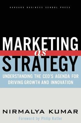 Marketing as Strategy: Understanding the CEO's Agenda for Driving Growth and Innovation 9781591392101