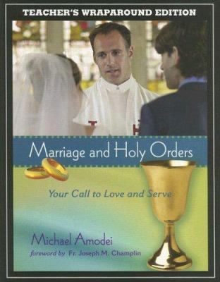 Marriage and Holy Orders: Your Call to Love and Serve 9781594710568