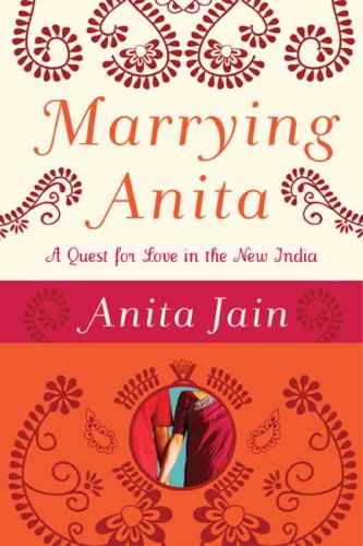 Marrying Anita: A Quest for Love in the New India 9781596911857