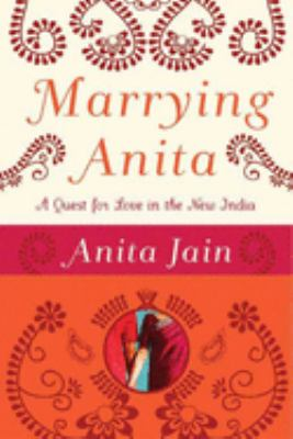 Marrying Anita: A Quest for Love in the New India 9781596911864