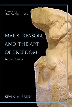 Marx, Reason, and the Art of Freedom 9781591023661