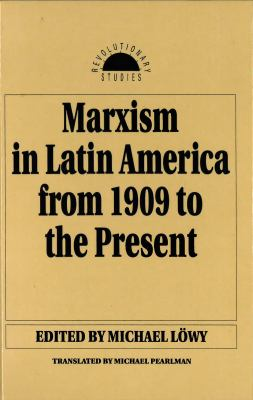 Marxism in Latin America from 1909 to the Present: An Anthology 9781591024965
