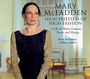 Mary McFadden High Priestess of High Fashion: A Life in Haute Couture, Decor, and Design 9781593730246