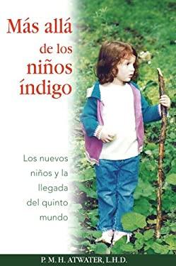 Mas Alla de los Ninos Indigo: Los Nuevos Ninos y la Llegada del Quinto Mundo 9781594772153