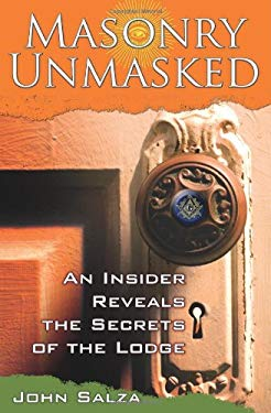 Masonry Unmasked: An Insider Reveals the Secrets of the Lodge 9781592762279