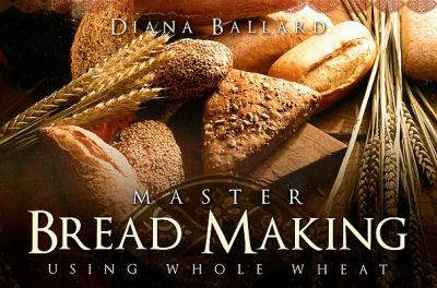 Master Bread Making Using Whole Wheat 9781599551876