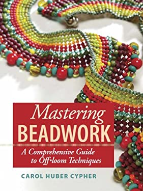Mastering Beadwork: A Comprehensive Guide to Off-Loom Techniques 9781596680135