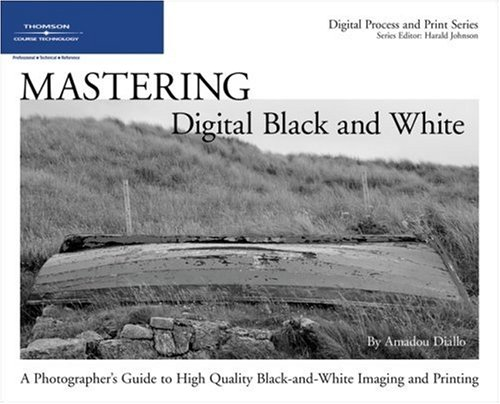 Mastering Digital Black and White: A Photographer's Guide to High Quality Black-And-White Imaging and Printing 9781598633757