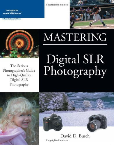 Mastering Digital SLR Photography: The Serious Photographer's Guide to High-Quality Digital SLR Photography 9781592006052