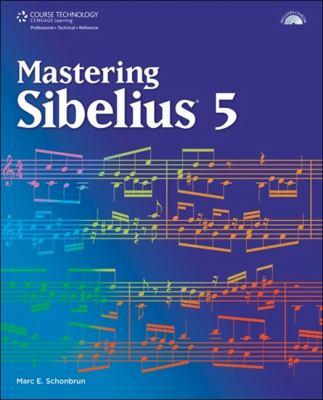 Mastering Sibelius 5 [With CDROM] 9781598634266