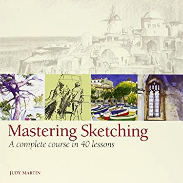 Mastering Sketching: A Complete Course in 40 Lessons 9781596682801