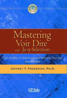 Mastering Voir Dire and Jury Selection: Gain an Edge in Questioning and Selecting Your Jury 9781590314340