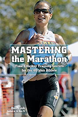 Mastering the Marathon: Time-Efficient Training Secrets for the 40-Plus Athlete 9781599219455