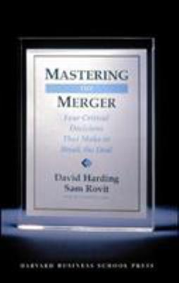 Mastering the Merger: Four Critical Decisions That Make or Break the Deal 9781591394389