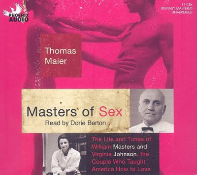 Masters of Sex: The Life and Times of William Masters and Virginia Johnson, the Couple Who Taught America How to Love 9781597772518