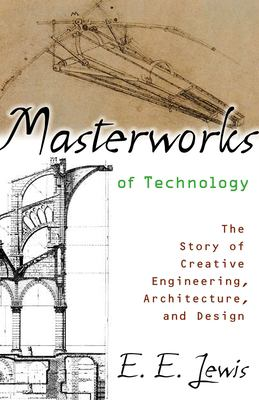 Masterworks of Technology: The Story of Creative Engineering, Architecture, and Design 9781591022435