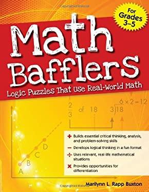 Math Bafflers, Grades 3-5: Logic Puzzles That Use Real-World Math 9781593637118