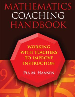 Mathematics Coaching Handbook: Working with Teachers to Improve Instruction 9781596670938