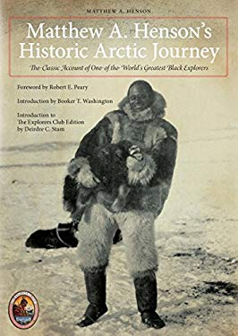 Matthew A. Henson's Historic Arctic Journey: The Classic Account of One of the World's Greatest Black Explorers 9781599213088