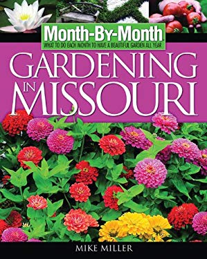 Month-By-Month Gardening in Missouri: What to Do Each Month to Have a Beautiful Garden All Year 9781591861089