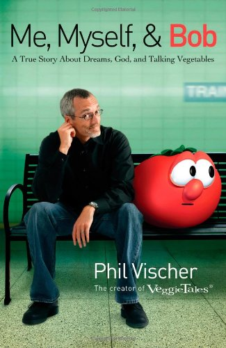 Me, Myself & Bob: A True Story about Dreams, God, and Talking Vegetables 9781595551221