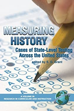 Measuring History: Cases of State-Level Testing Across the United States (PB) 9781593114794