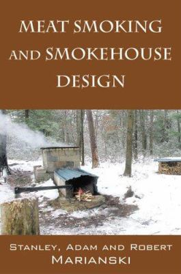Meat Smoking and Smokehouse Design 9781598003024