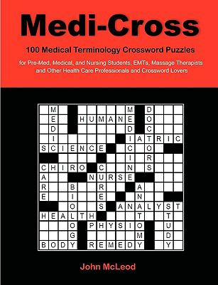 Medi-Cross: 100 Medical Terminology Crossword Puzzles for Pre-Med, Medical, and Nursing Students, Emts, Massage Therapists and Oth 9781599428512