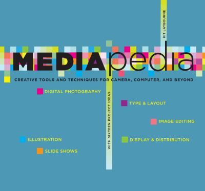 Mediapedia: Creative Tools and Techniques for Camera, Computer, and Beyond 9781599214016