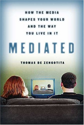Mediated: How the Media Shapes Your World and the Way You Live in It 9781596910324