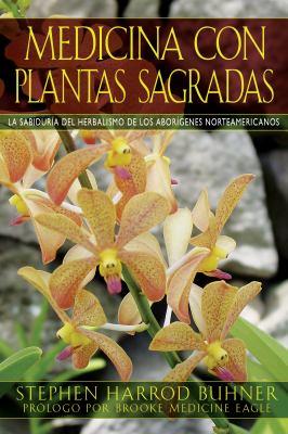 Medicina Con Plantas Sagradas: La Sabiduria del Herbalismo de los Aborigenes Norteamericanos = Sacred Plant Medicine