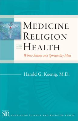 Medicine, Religion, and Health: Where Science and Spirituality Meet 9781599471419