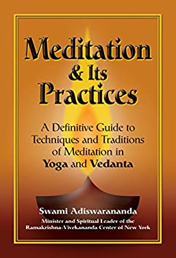 Meditation & Its Practices: A Definitive Guide to Technniques and Traditions of Meditation in Yoga and Vedanta 9781594731051