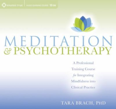 Meditation & Psychotherapy: A Professional Training Course for Integrating Mindfulness Into Clinical Practice 9781591799702