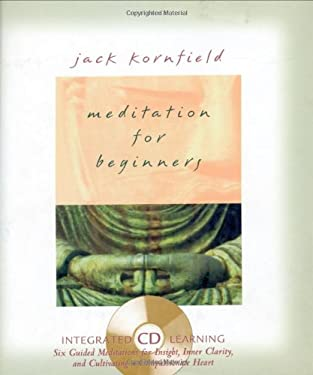 Meditation for Beginners: Six Guided Meditations for Insight, Inner Clarity, and Cultivating a Compassionate Heart [With CD] 9781591791485