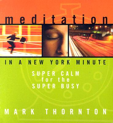 Meditation in a New York Minute: Super Calm for the Super Busy 9781591794288