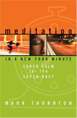 Meditation in a New York Minute: Super Calm for the Super Busy 9781591794295