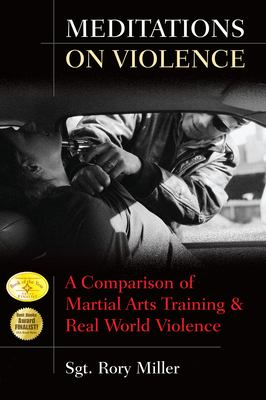 Meditations on Violence: A Comparison of Martial Arts Training & Real World Violence 9781594391187