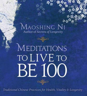 Meditations to Live to Be 100: Traditional Chinese Practices for Health, Vitality & Longevity 9781591799566