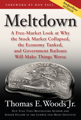 Meltdown: A Free-Market Look at Why the Stock Market Collapsed, the Economy Tanked, and the Government Bailout Will Make Things 9781596985872