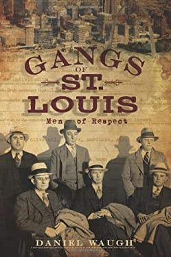 Gangs of St. Louis: Men of Respect 9781596299054