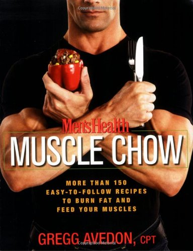Men's Health Muscle Chow: More Than 150 Easy-To-Follow Recipes to Burn Fat and Feed Your Muscles 9781594865480