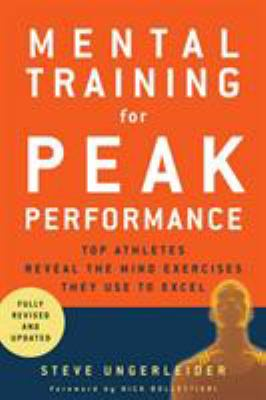 Mental Training for Peak Performance: Top Athletes Reveal the Mind Exercises They Use to Excel 9781594860287