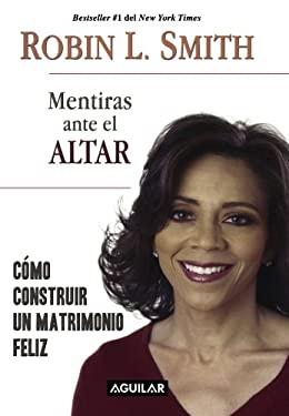 Mentiras Ante el Altar: Como Construir un Matrimonio Feliz 9781598208382